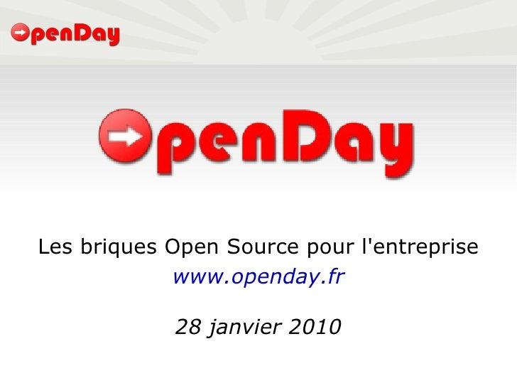 Les briques Open Source pour l'entreprise www.openday.fr 28 janvier 2010