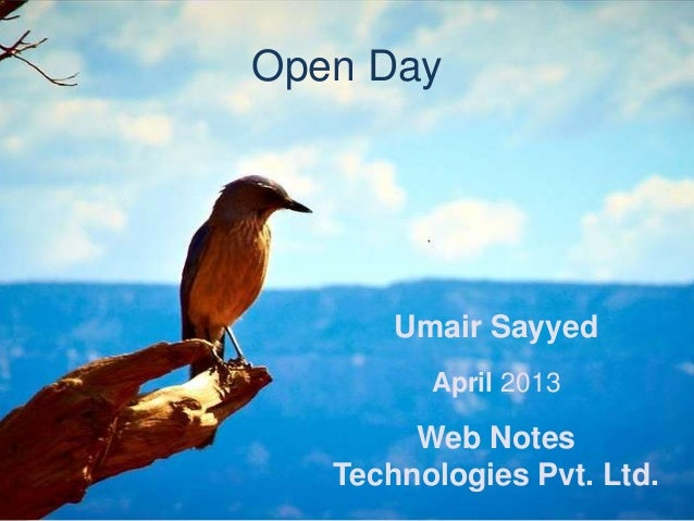 Open DayUmair SayyedApril 2013Web NotesTechnologies Pvt. Ltd.
