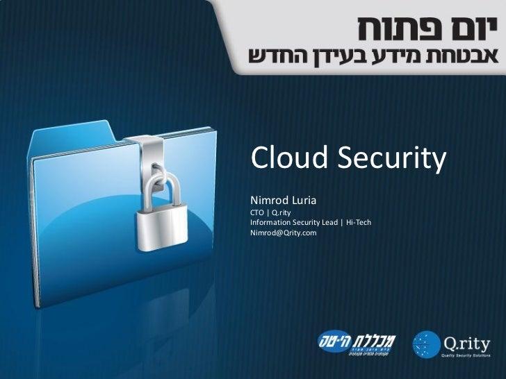 Cloud SecurityNimrod LuriaCTO | Q.rityInformation Security Lead | Hi-TechNimrod@Qrity.com