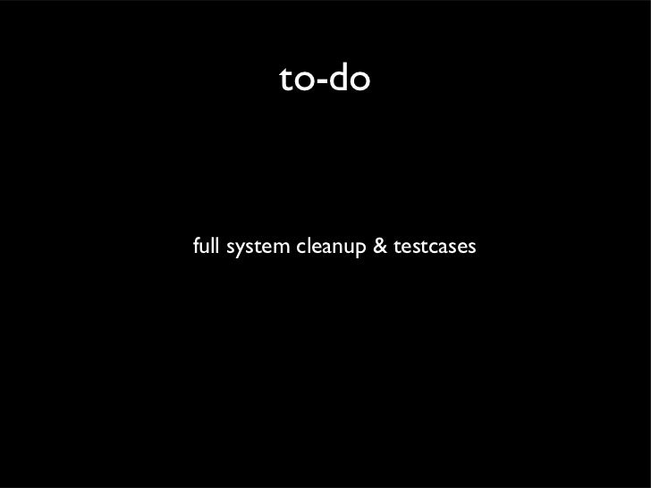 to-dofull system cleanup & testcases