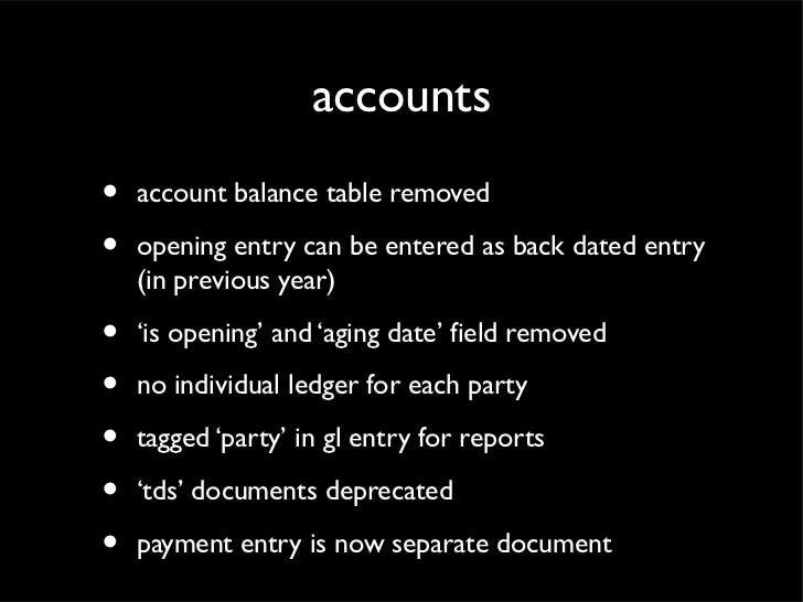 accounts•   account balance table removed•   opening entry can be entered as back dated entry    (in previous year)•   'is...