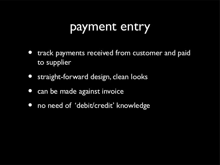 payment entry•   track payments received from customer and paid    to supplier•   straight-forward design, clean looks•   ...