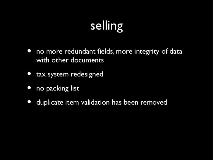 selling•   no more redundant fields, more integrity of data    with other documents•   tax system redesigned•   no packing...