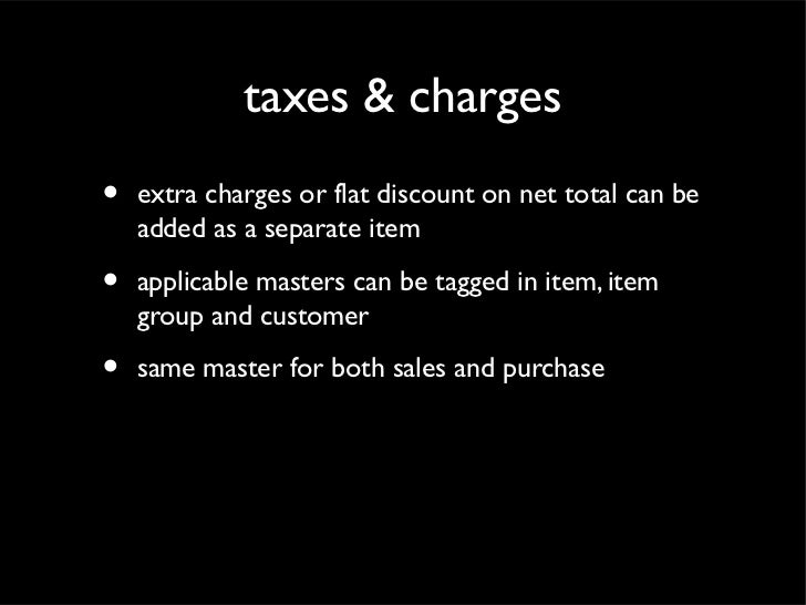 taxes & charges•   extra charges or flat discount on net total can be    added as a separate item•   applicable masters ca...