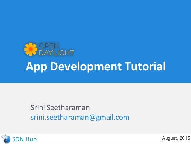 App Development Tutorial Srini Seetharaman srini.seetharaman@gmail.com August, 2015