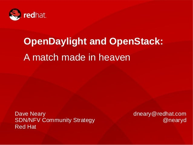 OPENSTACK SUMMIT VANCOUVER | DAVE NEARY1 OpenDaylight and OpenStack: A match made in heaven Dave Neary SDN/NFV Community S...