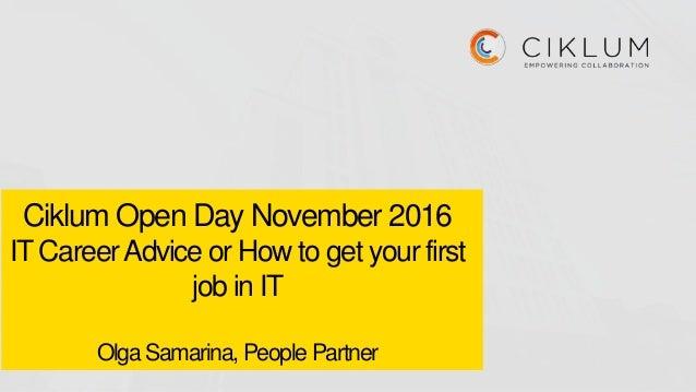 Ciklum Open Day November 2016 IT CareerAdvice or How to get your first job in IT Olga Samarina, People Partner