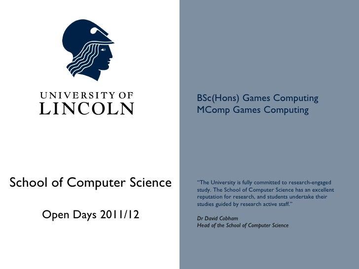 "BSc(Hons) Games Computing                             MComp Games ComputingSchool of Computer Science   ""The University is..."