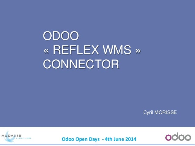 Odoo Open Days - 4th June 2014 ODOO « REFLEX WMS » CONNECTOR Cyril MORISSE