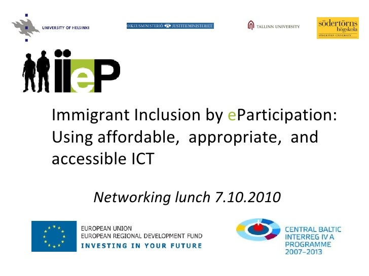 Networking lunch 7.10.2010 Immigrant Inclusion by  e Participation: Using affordable,  appropriate,  and accessible ICT