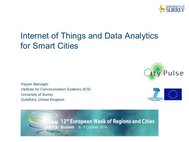 Internet of Things and Data Analytics  for Smart Cities  1  Payam Barnaghi  Institute for Communication Systems (ICS)  Uni...