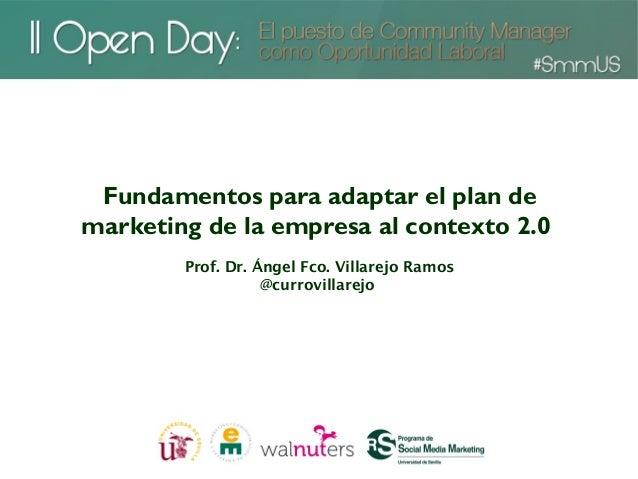 Fundamentos para adaptar el plan demarketing de la empresa al contexto 2.0        Prof. Dr. Ángel Fco. Villarejo Ramos   ...
