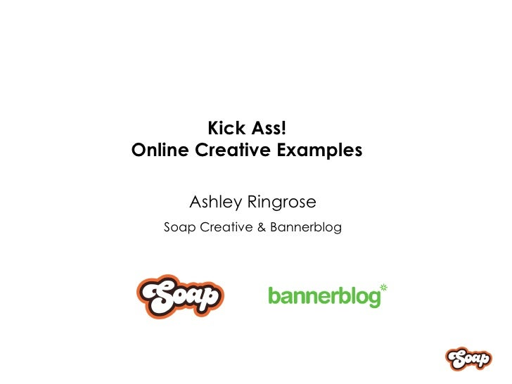 Kick Ass! Online Creative Examples Ashley Ringrose Soap Creative & Bannerblog
