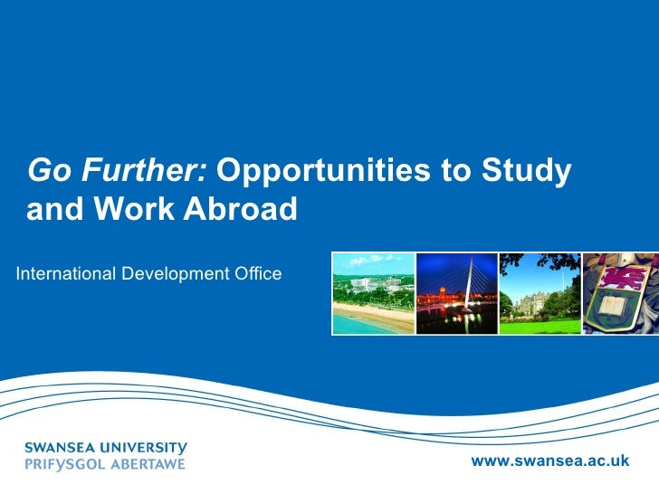 Go Further: Opportunities to Study and Work AbroadInternational Development Office                                   www.s...