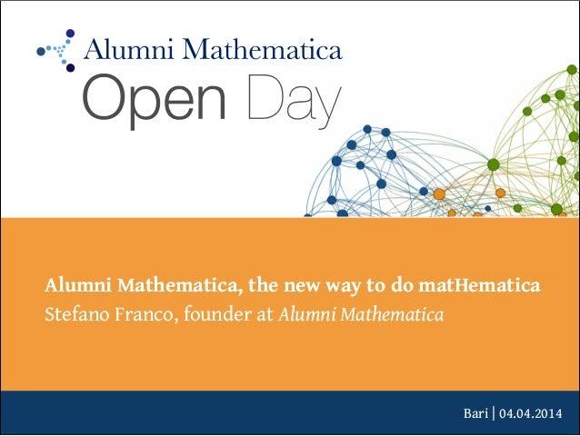 Bari | 04.04.2014 Alumni Mathematica, the new way to do matHematica Stefano Franco, founder at Alumni Mathematica