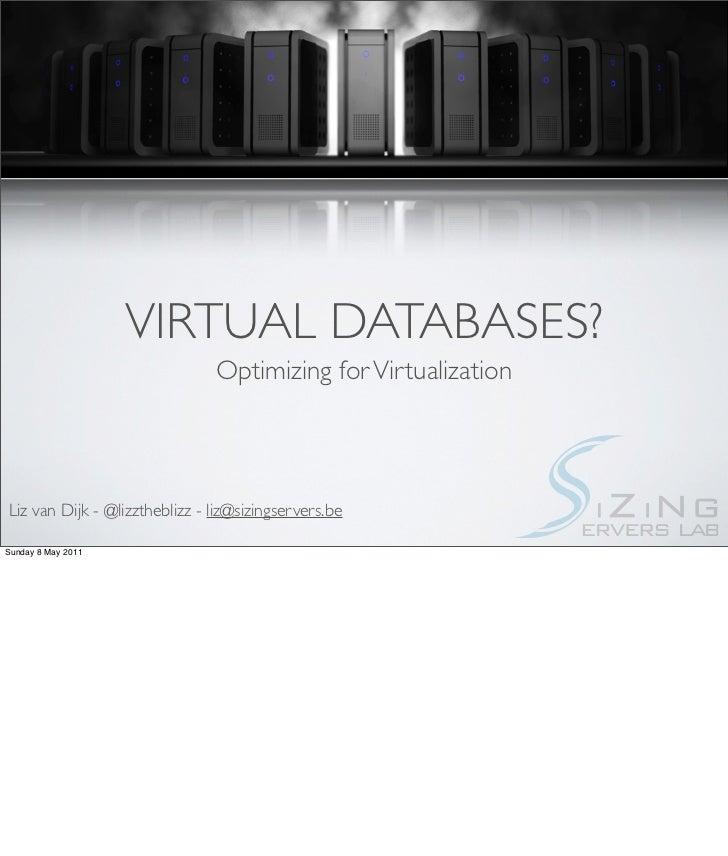 VIRTUAL DATABASES?                               Optimizing for VirtualizationLiz van Dijk - @lizztheblizz - liz@sizingser...