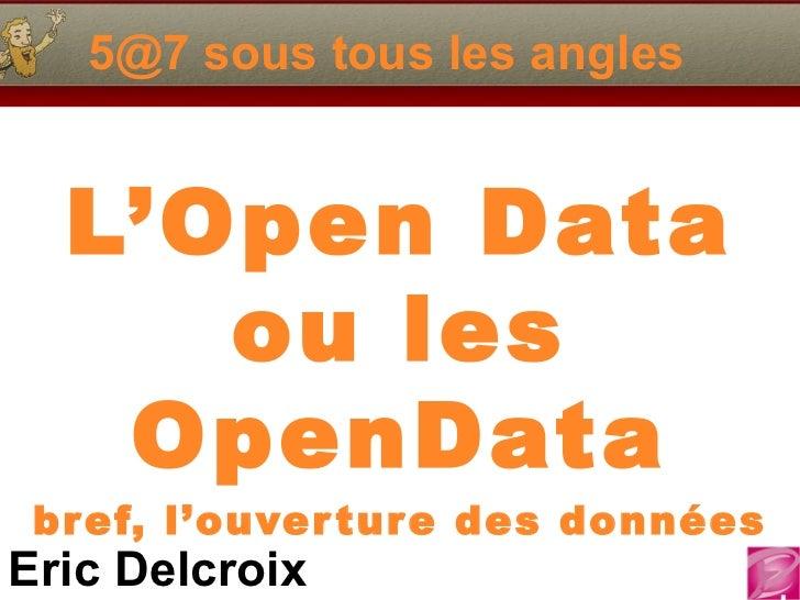 5@7 sous tous les angles  L'Open Data ou les OpenData bref, l'ouverture des données