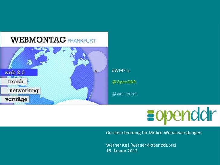#WMFra  @OpenDDR  @wernerkeilGeräteerkennung für Mobile WebanwendungenWerner Keil (werner@openddr.org)16. Januar 2012     ...