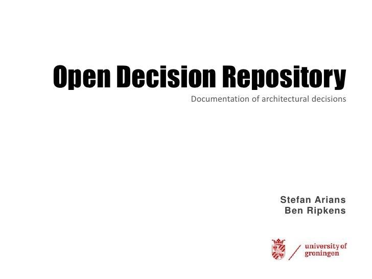 Open Decision RepositoryDocumentationofarchitecturaldecisionsStefan AriansBen Ripkens<br />