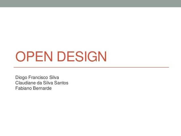 OPEN DESIGN  Diogo Francisco Silva  Claudiane da Silva Santos  Fabiano Bernarde