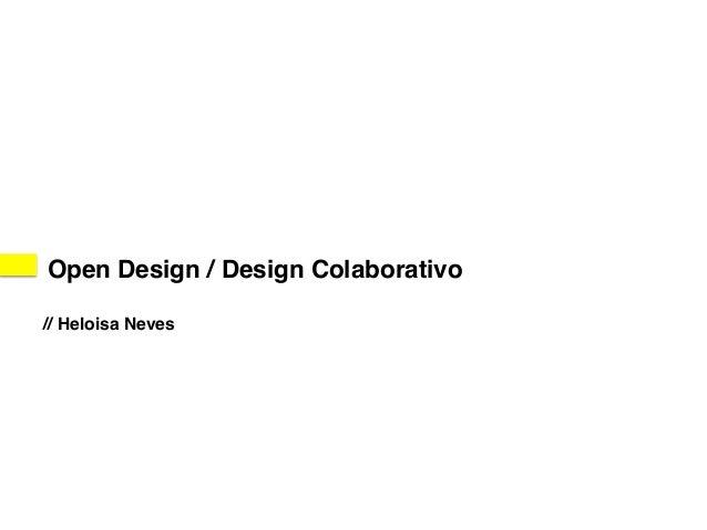 Open Design / Design Colaborativo!  !  // Heloisa Neves