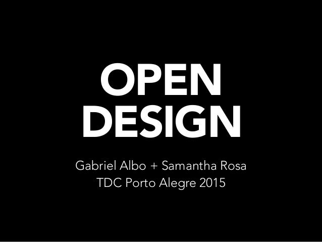 OPEN DESIGN Gabriel Albo + Samantha Rosa TDC Porto Alegre 2015