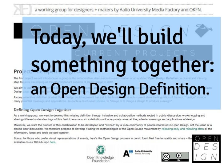 Today, well buildsomething together:an Open Design Definition.        This CC BY presentation is based on workshops done b...