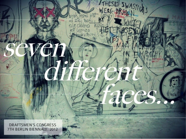 seven   different         faces... DRAFTSMENS CONGRESS7TH BERLIN BIENNALE, 2012