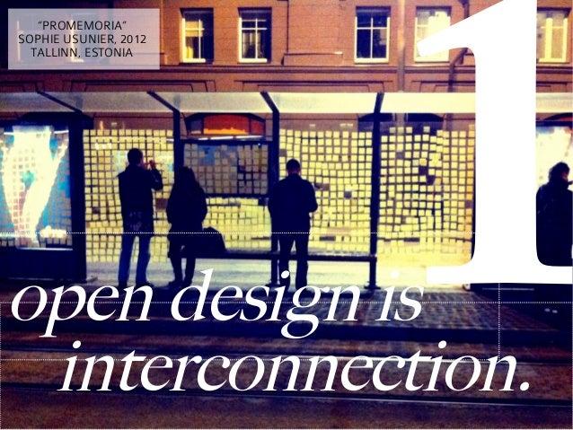 "1   ""PROMEMORIA""SOPHIE USUNIER, 2012  TALLINN, ESTONIAopen design is interconnection."