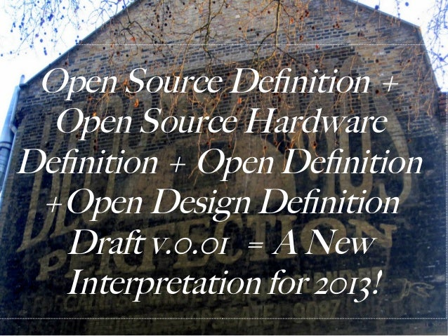 Open Source Definition +  Open Source HardwareDefinition + Open Definition +Open Design Definition   Draft v.0.01 = A New ...