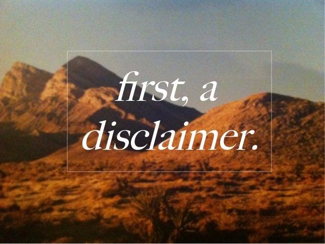 first, adisclaimer.