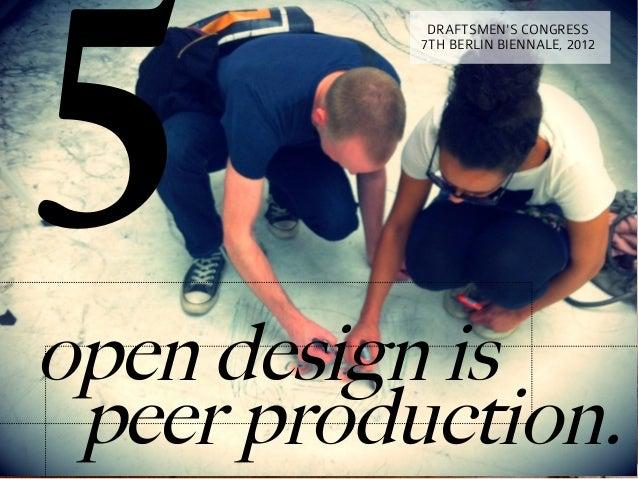 5            DRAFTSMENS CONGRESS           7TH BERLIN BIENNALE, 2012open design isopen design is peer production.