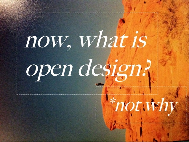 now, what isopen design?       *not why