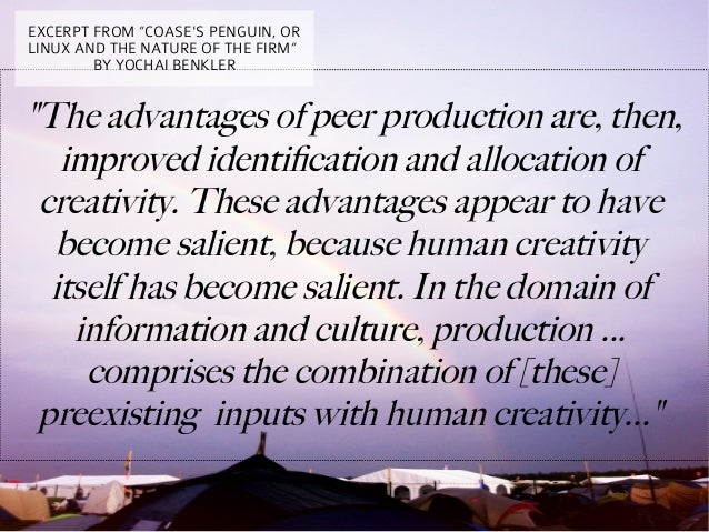 """EXCERPT FROM """"COASES PENGUIN, ORLINUX AND THE NATURE OF THE FIRM""""        BY YOCHAI BENKLER""""The advantages of peer producti..."""