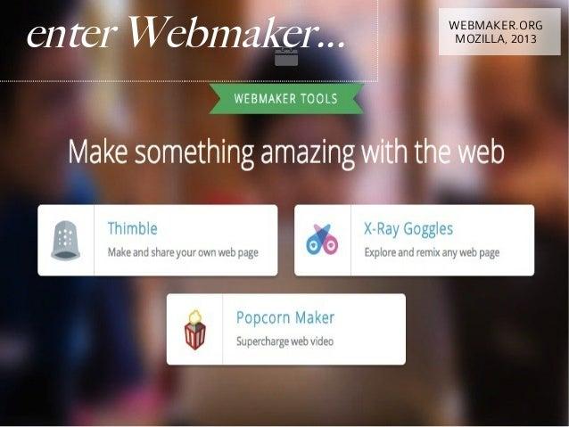 enter Webmaker...   WEBMAKER.ORG                     MOZILLA, 2013
