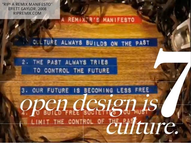 """""""RIP! A REMIX MANIFESTO""""   BRETT GAYLOR, 2008       RIPREMIX.COM       open design is               culture.              ..."""