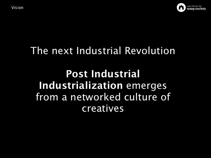 Vision         The next Industrial Revolution                Post Industrial           Industrialization emerges          ...