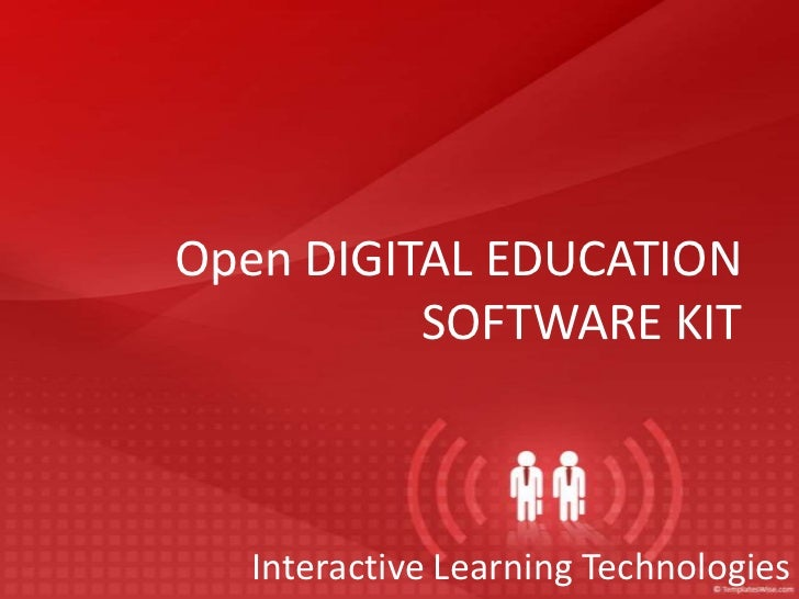 Open DIGITAL EDUCATION          SOFTWARE KIT  Interactive Learning Technologies