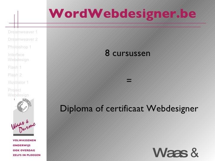 WordWebdesigner.be 8 cursussen  = Diploma of certificaat Webdesigner Dreamweaver 1 Dreamweaver 2 Photoshop 1 Interface Web...