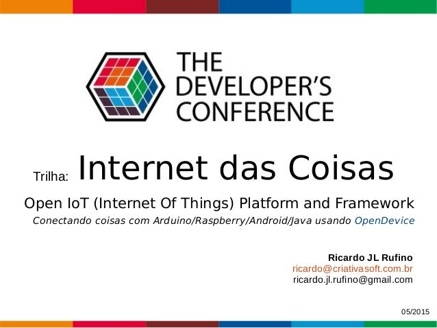 Trilha: Internet das Coisas Open IoT (Internet Of Things) Platform and Framework Conectando coisas com Arduino/Raspberry/A...