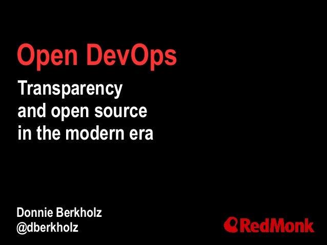 Open DevOps Donnie Berkholz @dberkholz Transparency and open source in the modern era