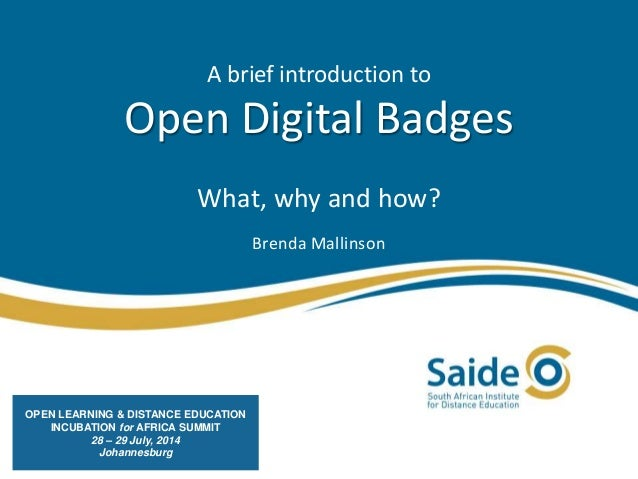 A brief introduction to Open Digital Badges What, why and how? Brenda Mallinson OPEN LEARNING & DISTANCE EDUCATION INCUBAT...