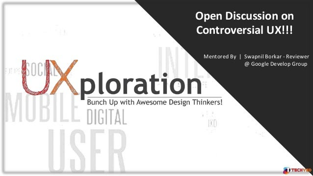 Open Discussion on Controversial UX!!! Mentored By | Swapnil Borkar - Reviewer @ Google Develop Group