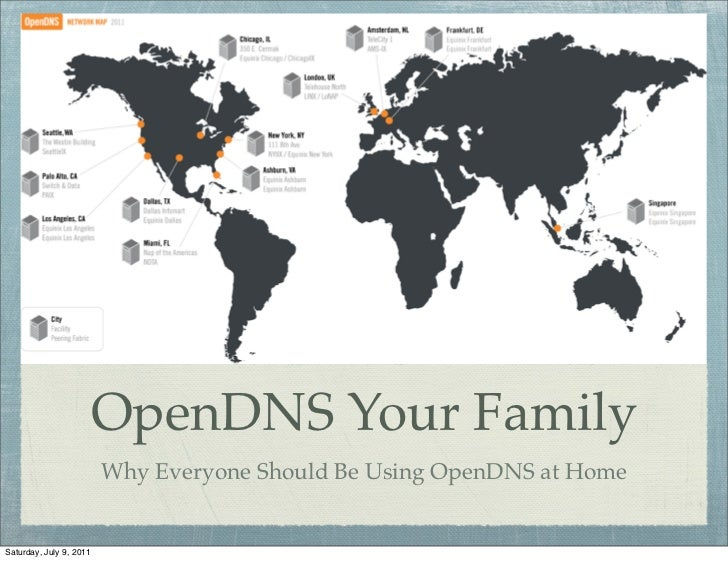OpenDNS Your Family                         Why Everyone Should Be Using OpenDNS at HomeSaturday, July 9, 2011