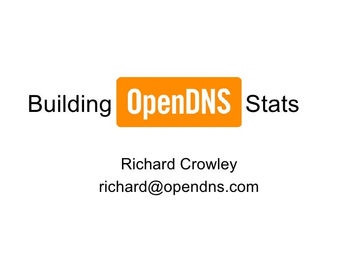 Building               Stats            Richard Crowley       richard@opendns.com