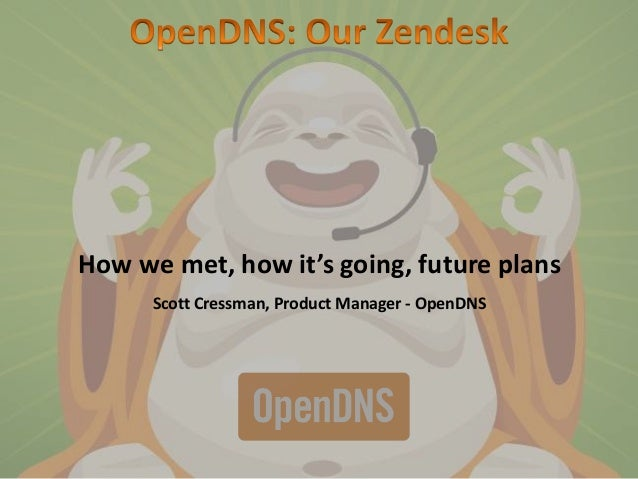 How we met, how it's going, future plansScott Cressman, Product Manager - OpenDNS