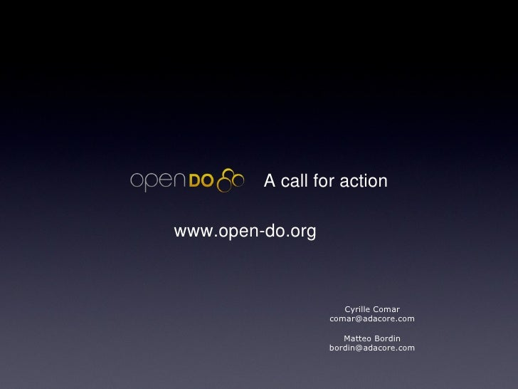 A call for action Cyrille Comar [email_address] Matteo Bordin [email_address] www.open-do.org