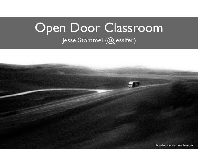 Photo by flickr user paolobarzman Open Door Classroom Jesse Stommel (@Jessifer)