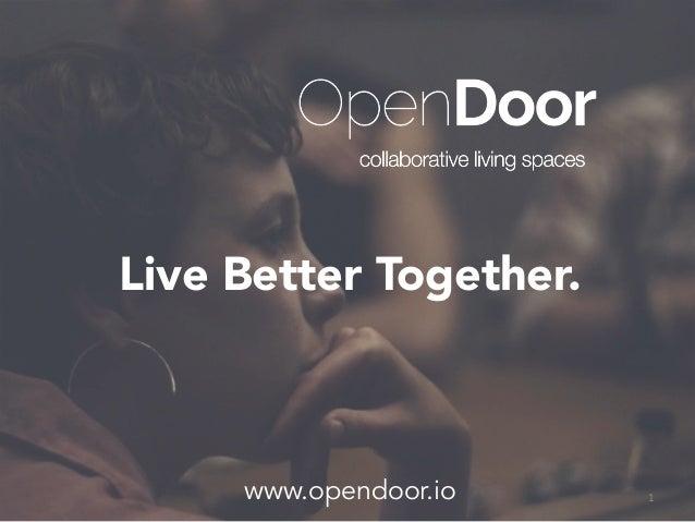 Live Better Together. www.opendoor.io 1