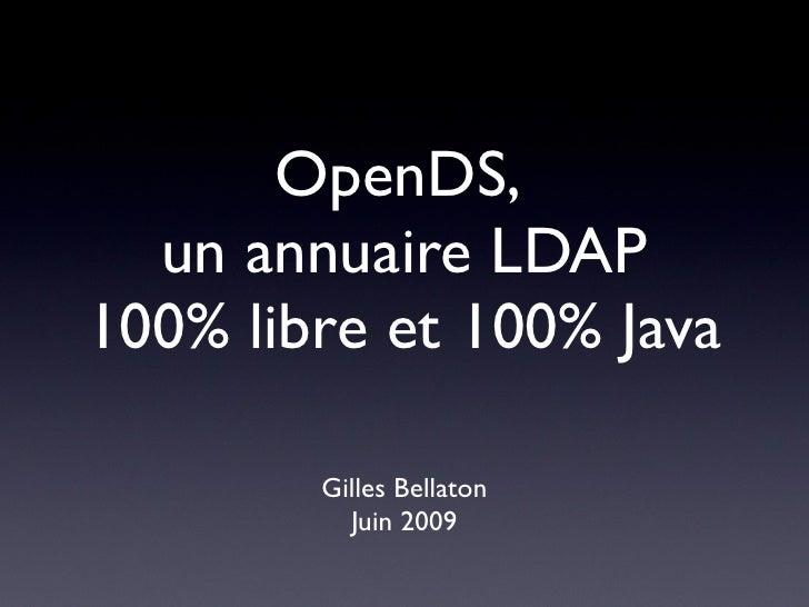 OpenDS,   un annuaire LDAP 100% libre et 100% Java          Gilles Bellaton           Juin 2009